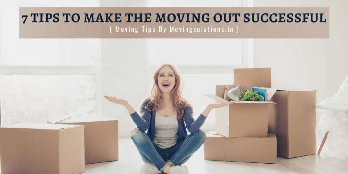 7 Tips To Make The Moving Out Successful